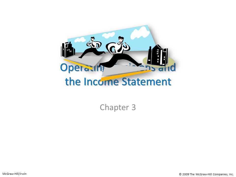 Operating Decisions and the Income Statement Chapter 3 McGraw-Hill/Irwin © 2009 The McGraw-Hill Companies, Inc.