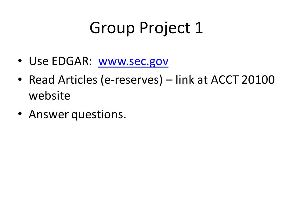 Group Project 1 Use EDGAR: www.sec.govwww.sec.gov Read Articles (e-reserves) – link at ACCT 20100 website Answer questions.