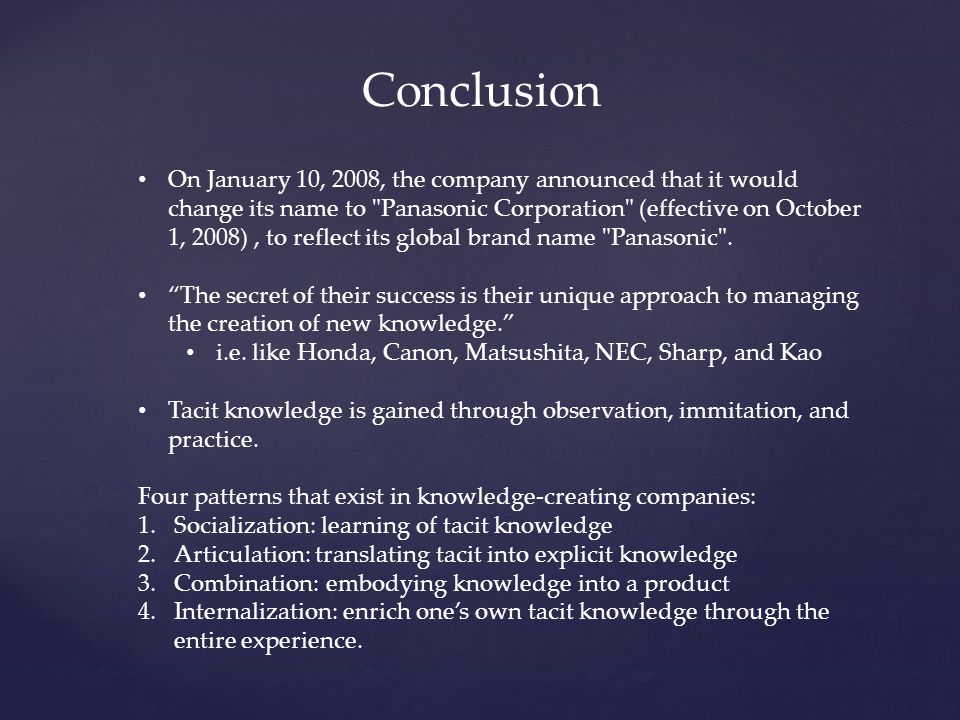 Conclusion On January 10, 2008, the company announced that it would change its name to Panasonic Corporation (effective on October 1, 2008), to reflect its global brand name Panasonic .