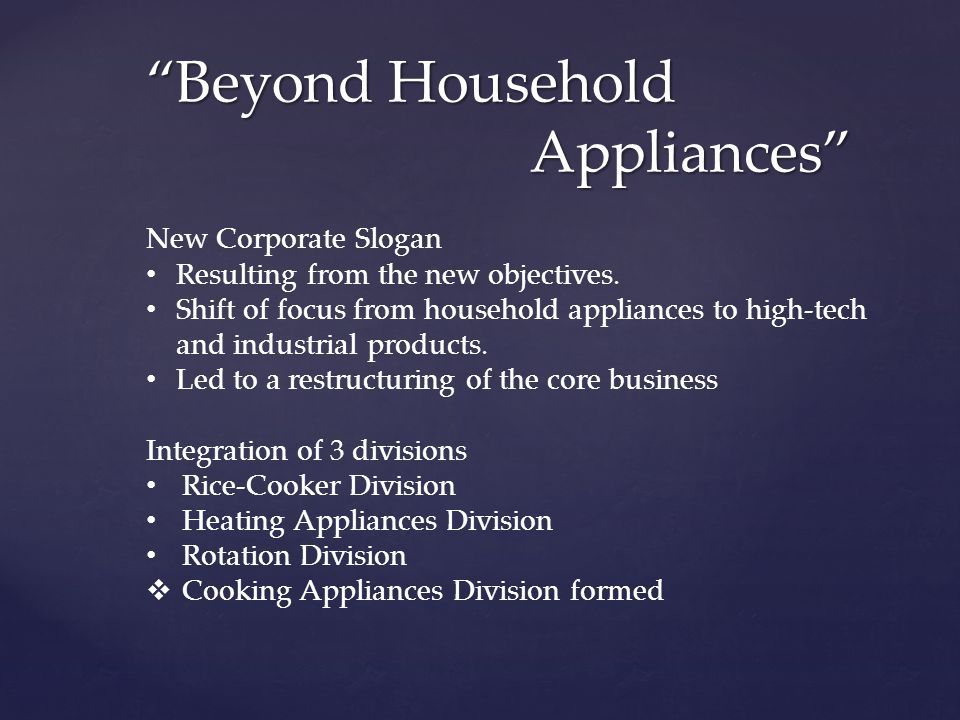Beyond Household Appliances New Corporate Slogan Resulting from the new objectives.