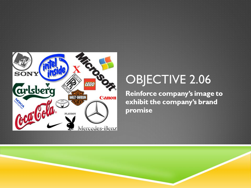 OBJECTIVE 2.06 Reinforce company's image to exhibit the company's brand promise