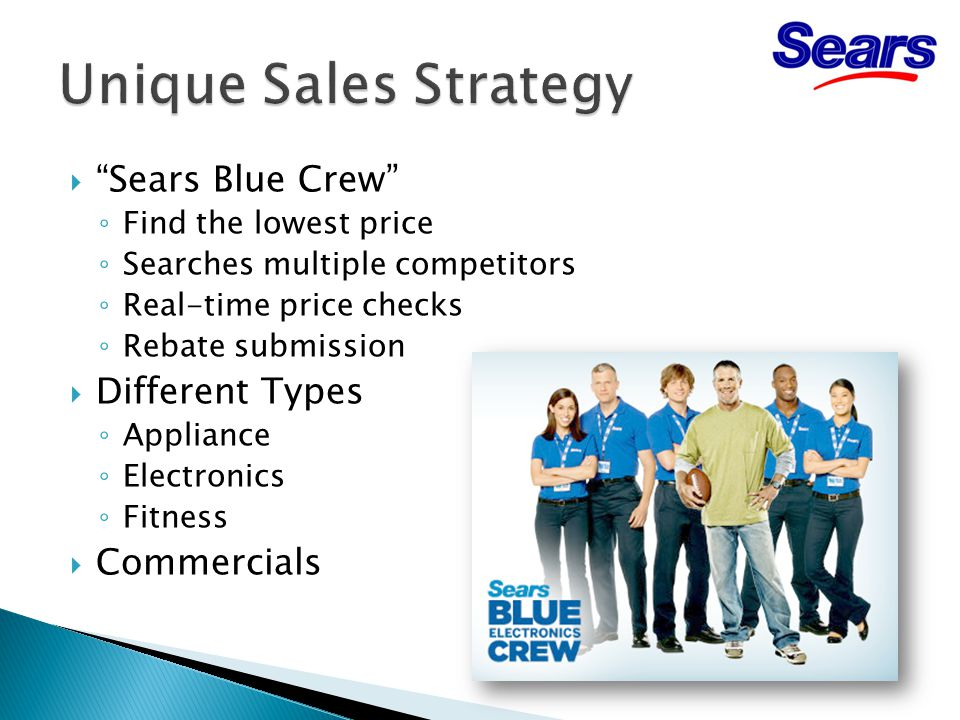 " ""Sears Blue Crew"" ◦ Find the lowest price ◦ Searches multiple competitors ◦ Real-time price checks ◦ Rebate submission  Different Types ◦ Appliance"
