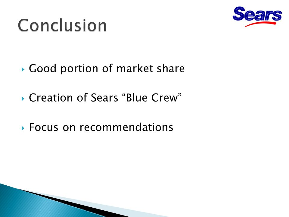  Good portion of market share  Creation of Sears Blue Crew  Focus on recommendations