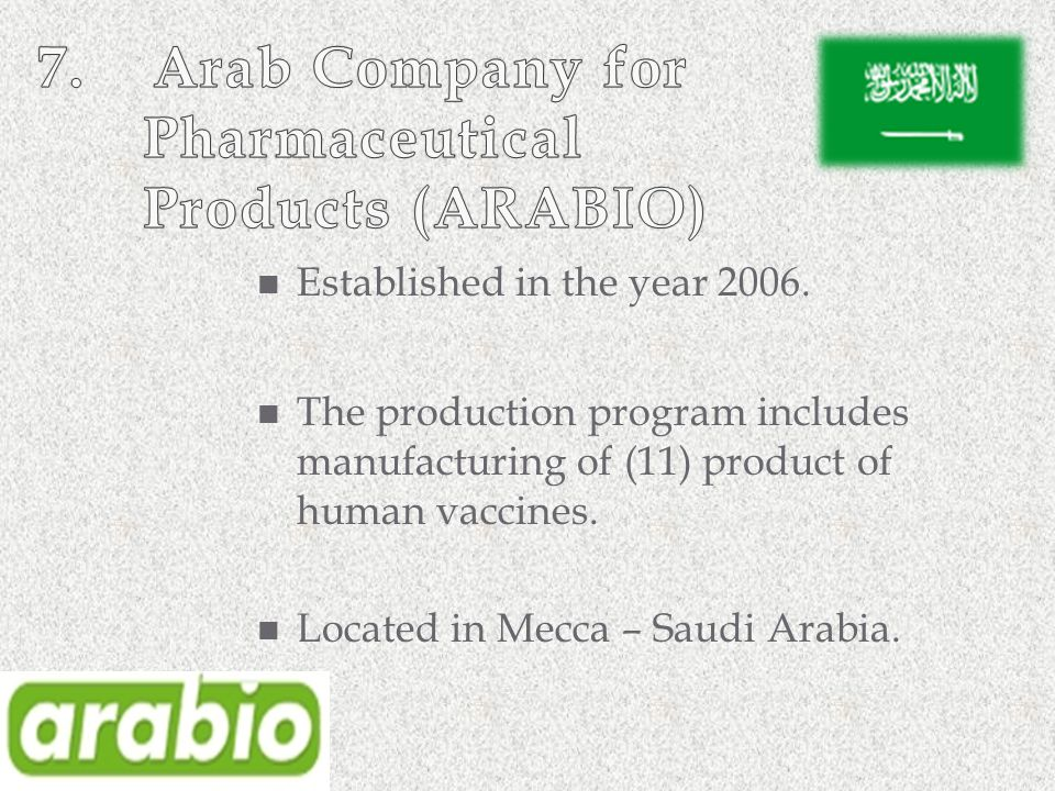 Established in the year 2006. The production program includes manufacturing of (11) product of human vaccines. Located in Mecca – Saudi Arabia.