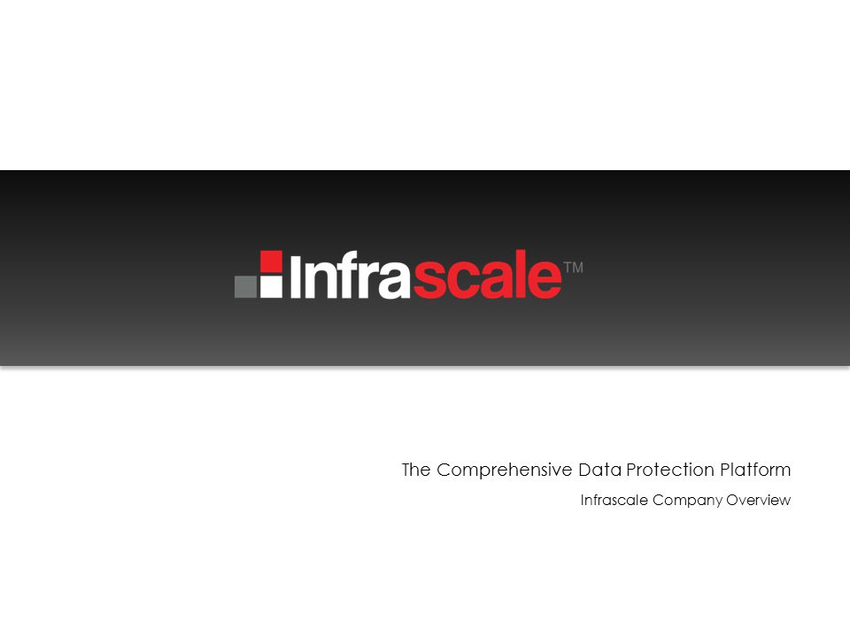 The Comprehensive Data Protection Platform Infrascale Company Overview