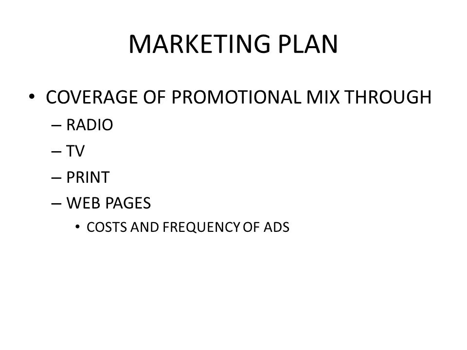 MARKETING PLAN COVERAGE OF PROMOTIONAL MIX THROUGH – RADIO – TV – PRINT – WEB PAGES COSTS AND FREQUENCY OF ADS