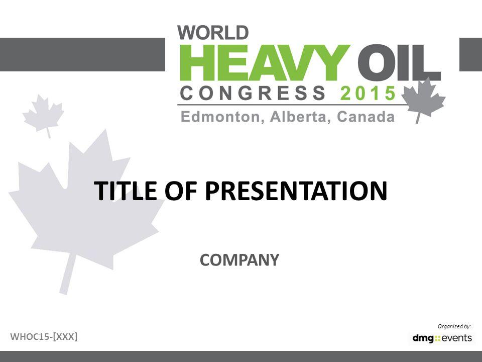 TITLE OF PRESENTATION Organized by: COMPANY WHOC15-[XXX]