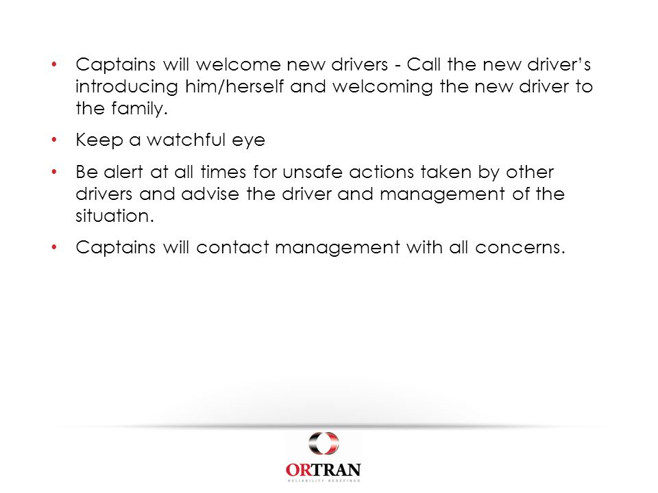 Captains will welcome new drivers - Call the new driver's introducing him/herself and welcoming the new driver to the family.