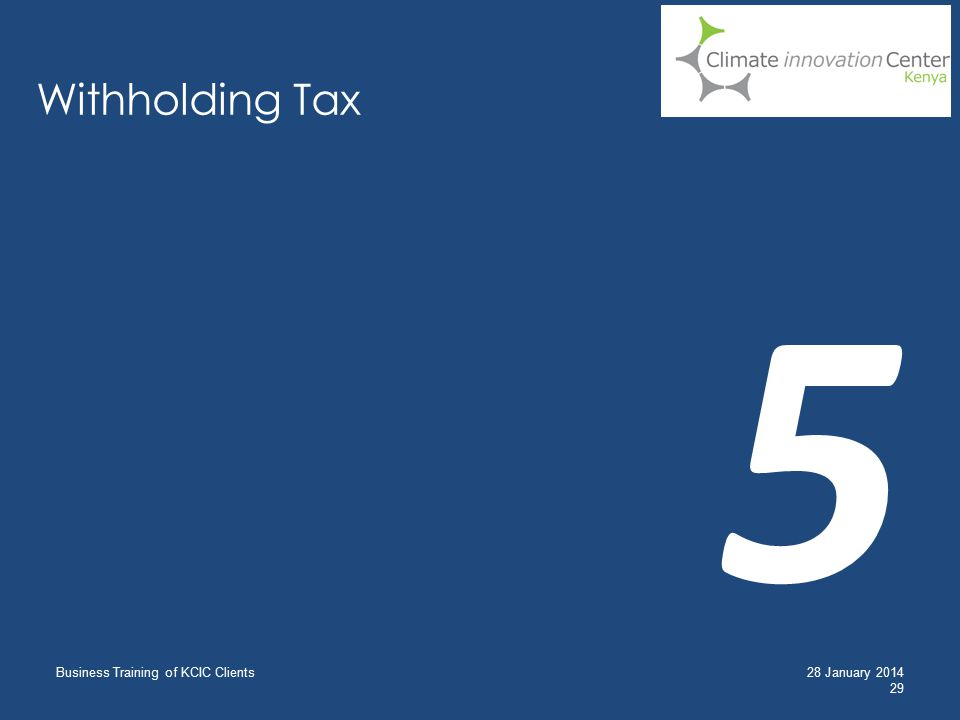 Withholding Tax Business Training of KCIC Clients 29 28 January 2014 5