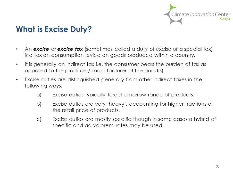 An excise or excise tax (sometimes called a duty of excise or a special tax) is a tax on consumption levied on goods produced within a country. It is