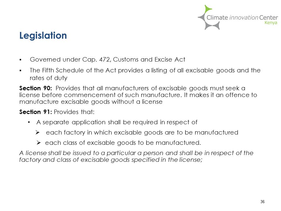 ▪ Governed under Cap. 472, Customs and Excise Act ▪ The Fifth Schedule of the Act provides a listing of all excisable goods and the rates of duty Sect
