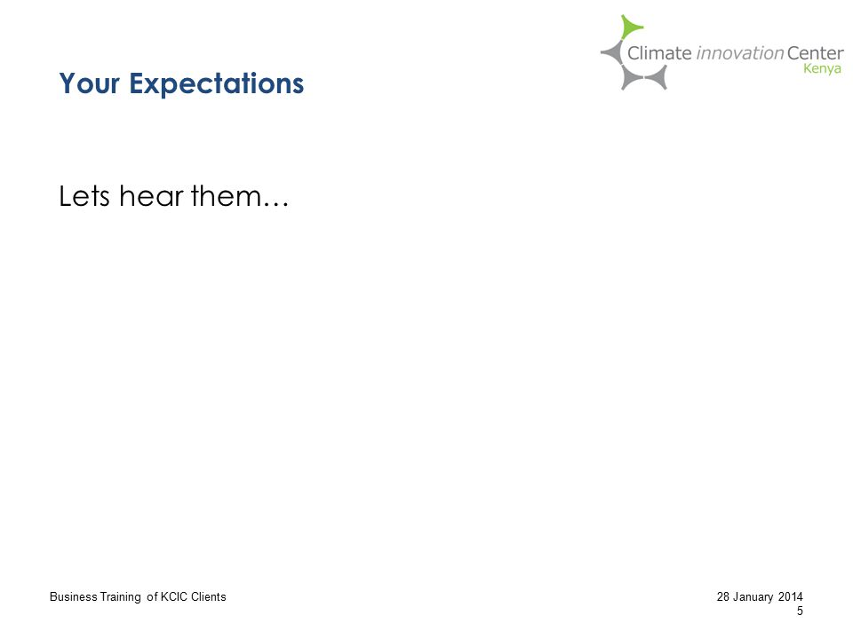 Your Expectations Lets hear them… Business Training of KCIC Clients 5 28 January 2014