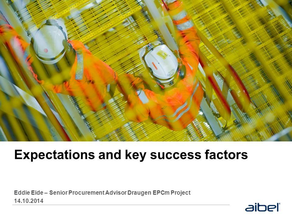 Expectations and key success factors Eddie Eide – Senior Procurement Advisor Draugen EPCm Project 14.10.2014