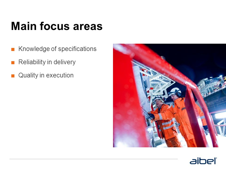 Main focus areas ■ Knowledge of specifications ■ Reliability in delivery ■ Quality in execution