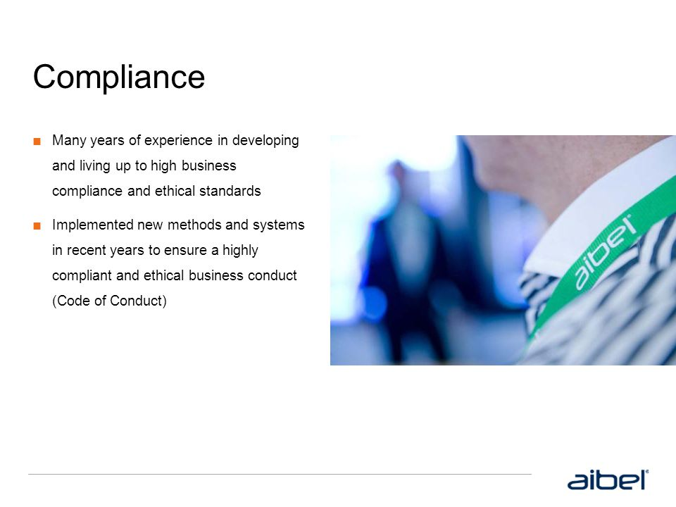 Compliance ■ Many years of experience in developing and living up to high business compliance and ethical standards ■ Implemented new methods and syst