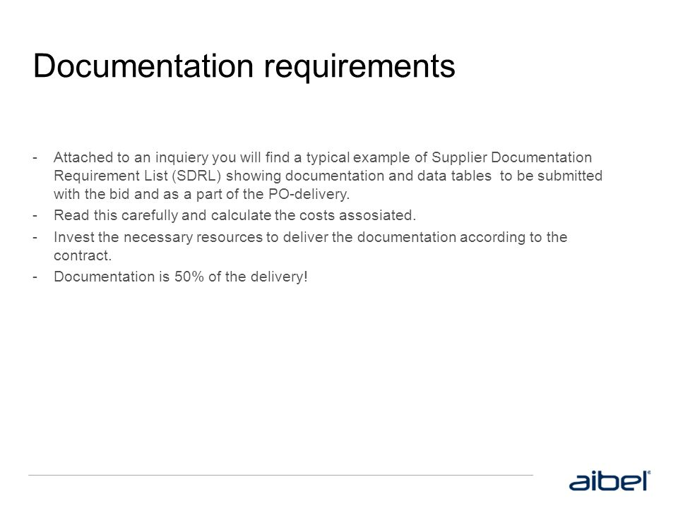 Documentation requirements  Attached to an inquiery you will find a typical example of Supplier Documentation Requirement List (SDRL) showing documen