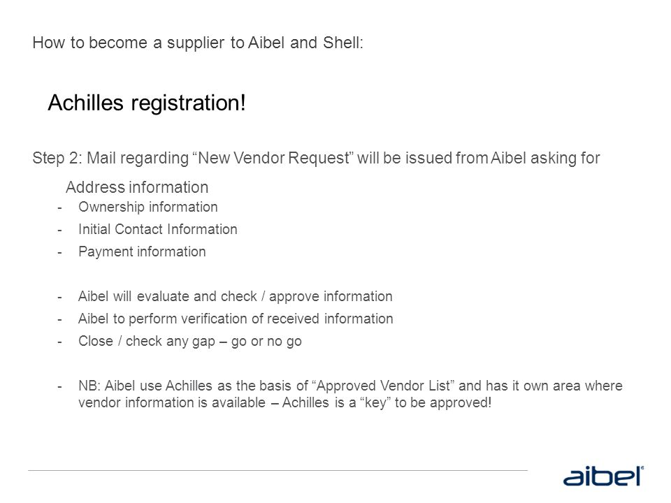 """How to become a supplier to Aibel and Shell: Step 2: Mail regarding """"New Vendor Request"""" will be issued from Aibel asking for Address information  Ow"""
