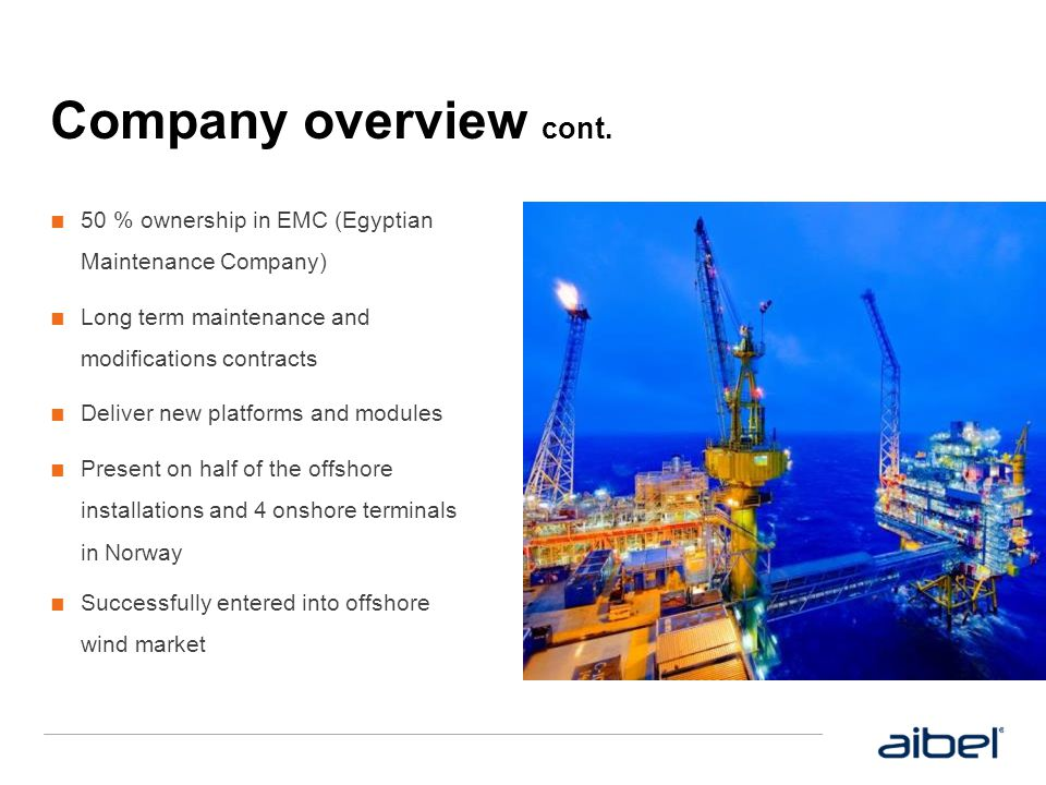 Company overview cont. ■ 50 % ownership in EMC (Egyptian Maintenance Company) ■ Long term maintenance and modifications contracts ■ Deliver new platfo