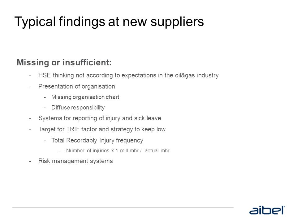 Typical findings at new suppliers Missing or insufficient:  HSE thinking not according to expectations in the oil&gas industry  Presentation of orga
