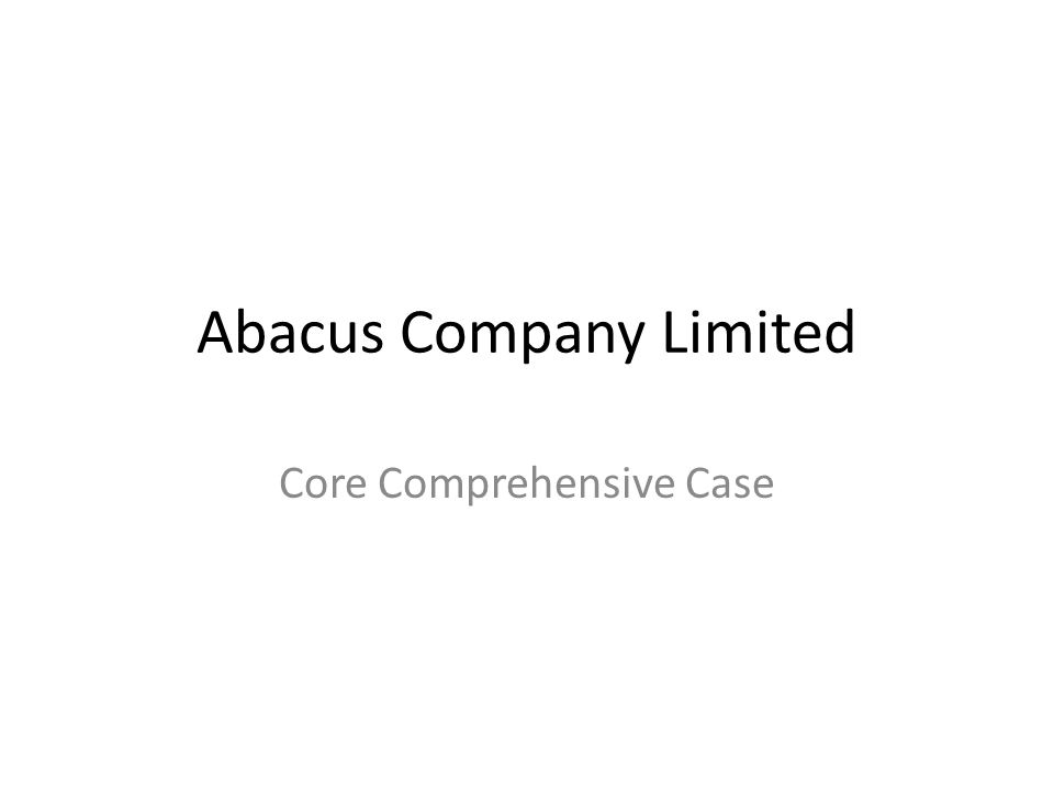 Abacus Company Limited Core Comprehensive Case