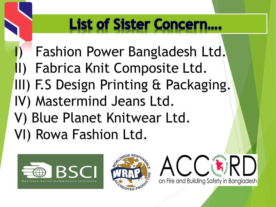 I) Fashion Power Bangladesh Ltd. II) Fabrica Knit Composite Ltd. III) F.S Design Printing & Packaging. IV) Mastermind Jeans Ltd. V) Blue Planet Knitwe