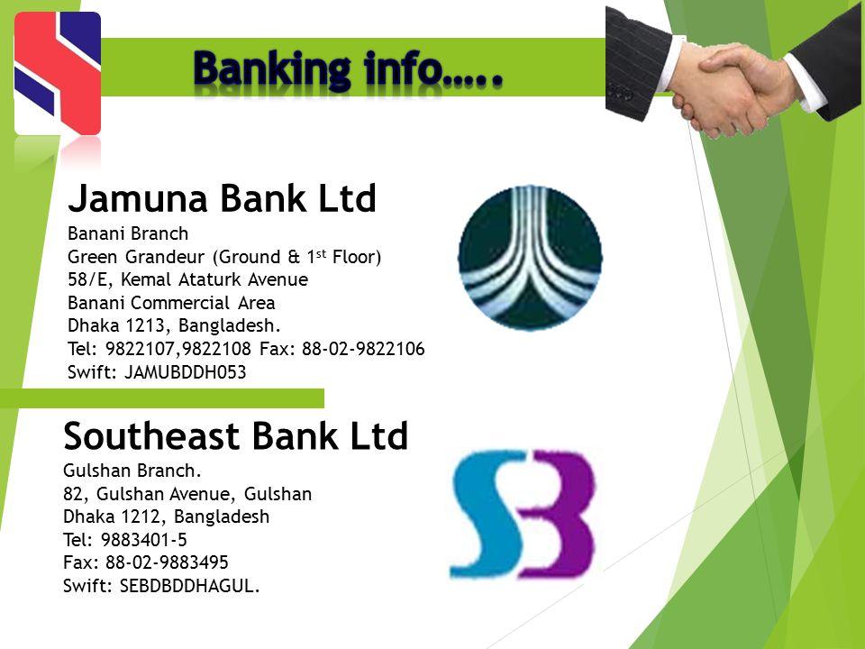 Jamuna Bank Ltd Banani Branch Green Grandeur (Ground & 1 st Floor) 58/E, Kemal Ataturk Avenue Banani Commercial Area Dhaka 1213, Bangladesh. Tel: 9822