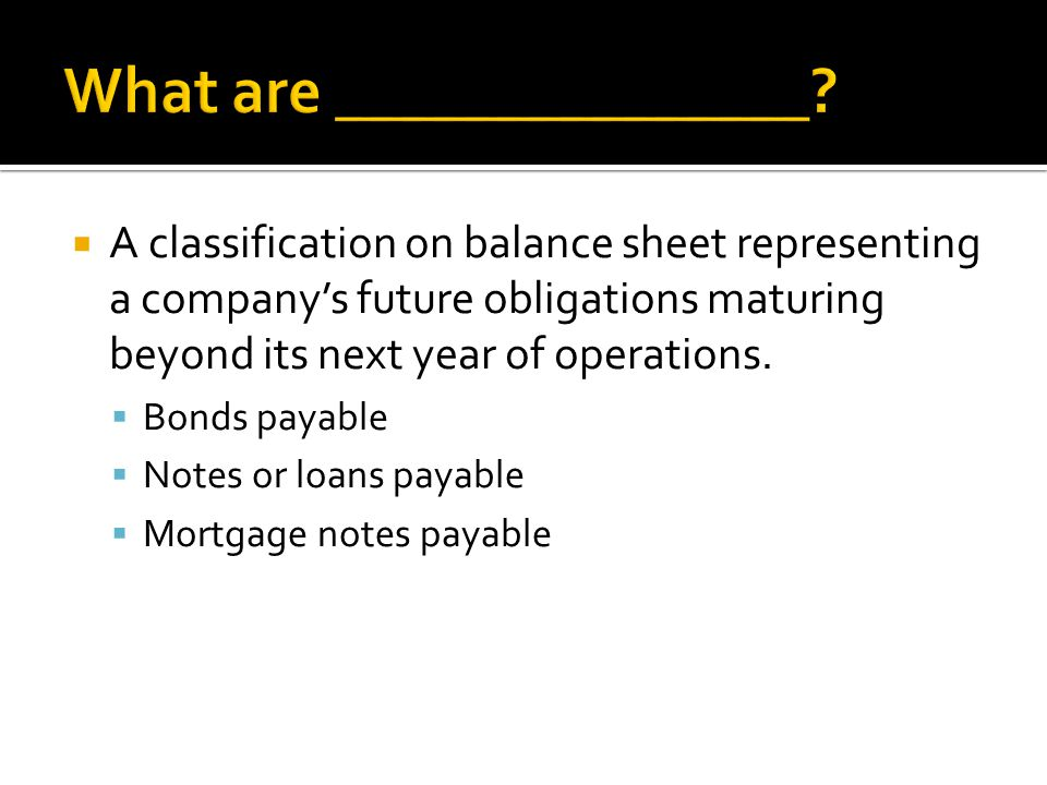  A classification on balance sheet representing a company's future obligations maturing beyond its next year of operations.