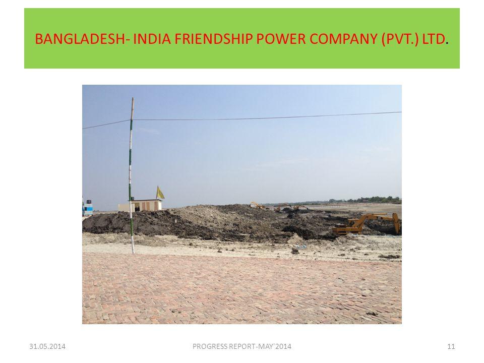 BANGLADESH- INDIA FRIENDSHIP POWER COMPANY (PVT.) LTD. 31.05.2014PROGRESS REPORT-MAY'201411 PARTNER IN PROGRESS