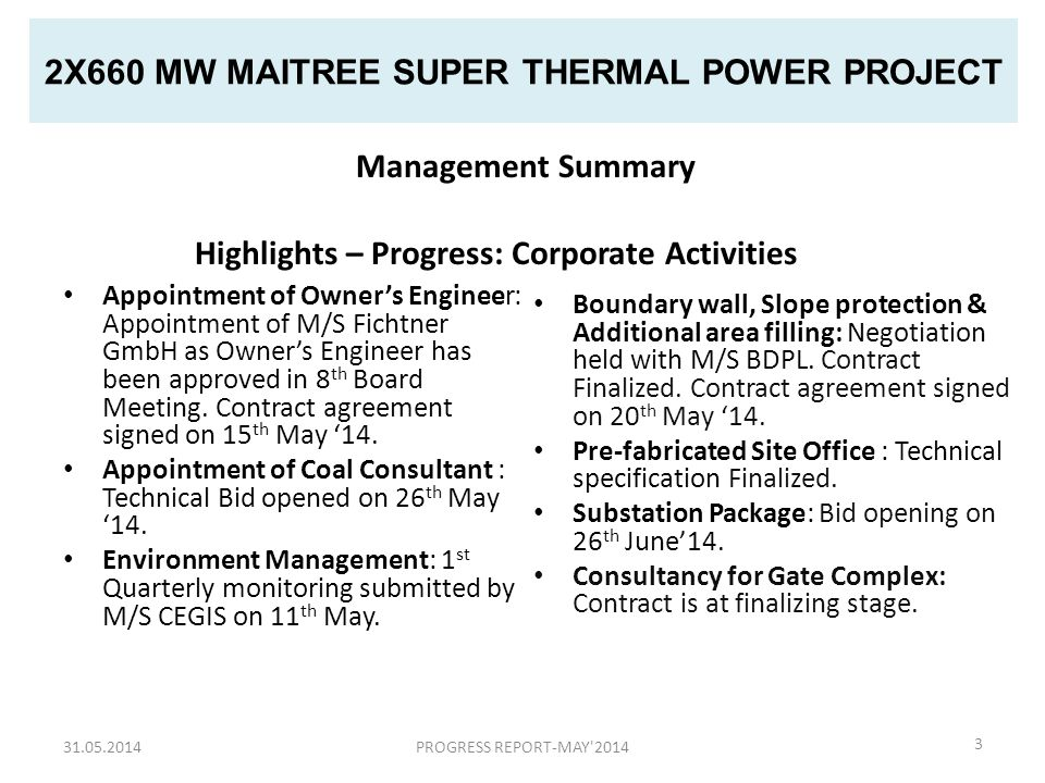 2X660 MW MAITREE SUPER THERMAL POWER PROJECT Appointment of Owner's Engineer: Appointment of M/S Fichtner GmbH as Owner's Engineer has been approved in 8 th Board Meeting.