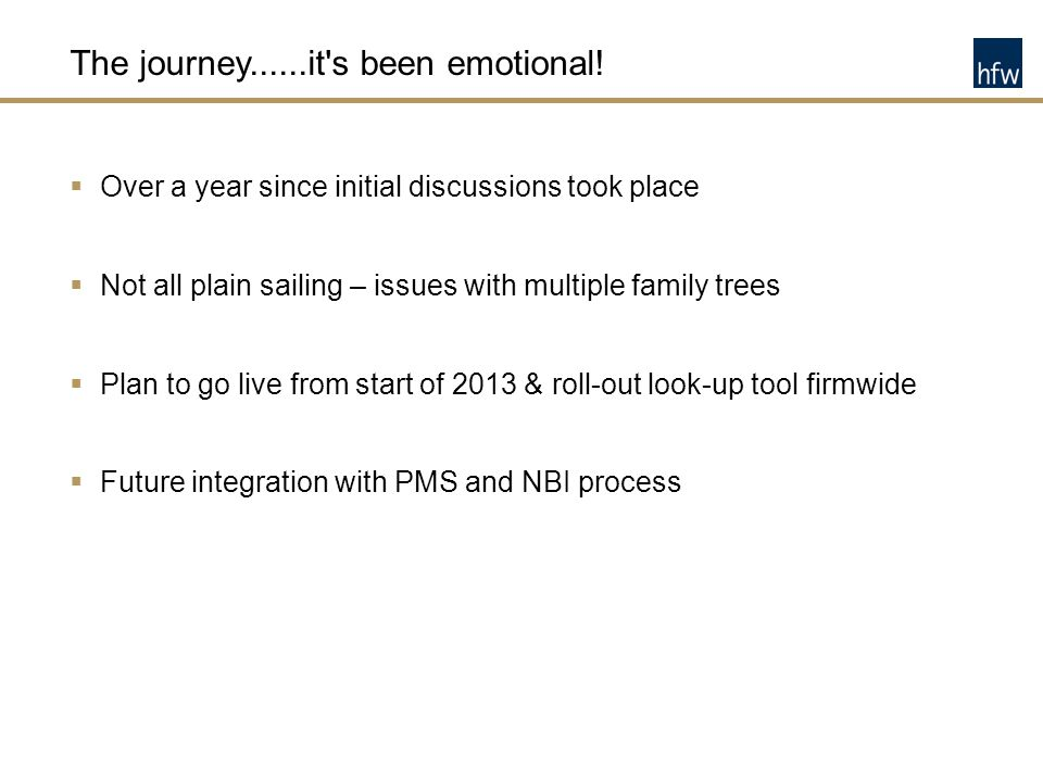 The journey......it's been emotional!  Over a year since initial discussions took place  Not all plain sailing – issues with multiple family trees 