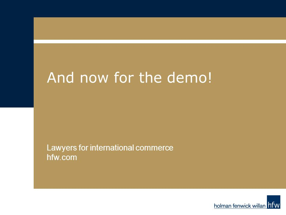 Lawyers for international commerce hfw.com And now for the demo!