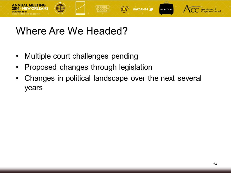 Where Are We Headed? Multiple court challenges pending Proposed changes through legislation Changes in political landscape over the next several years