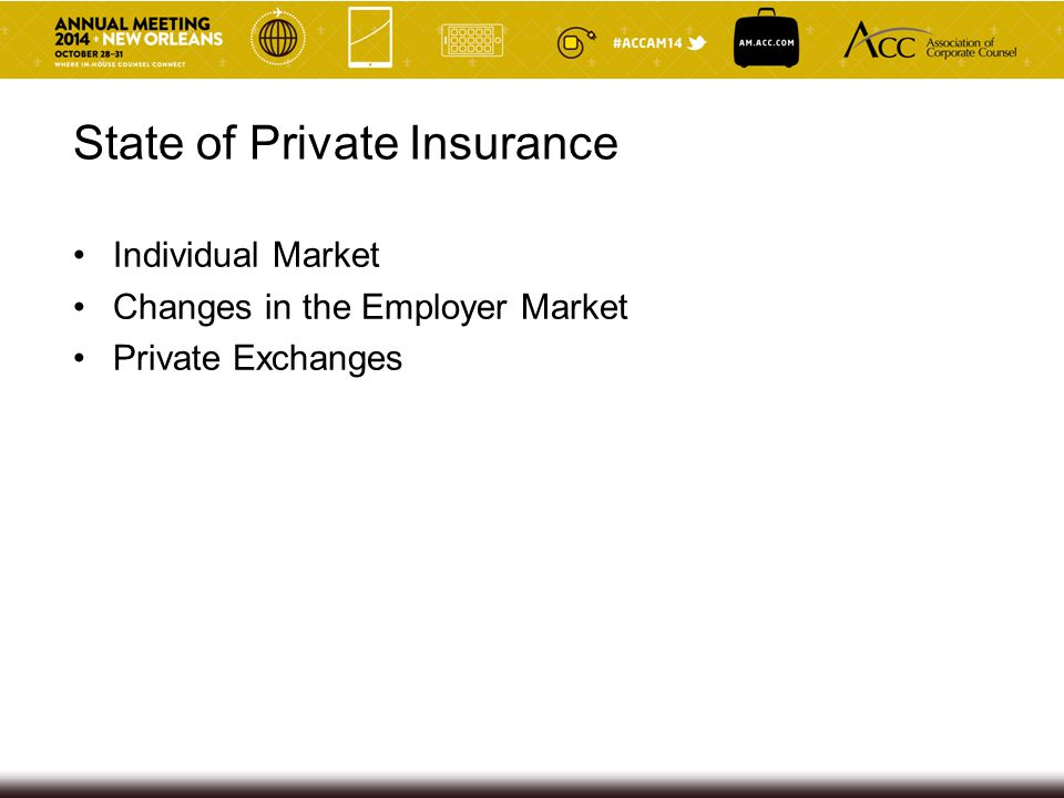 State of Private Insurance Individual Market Changes in the Employer Market Private Exchanges