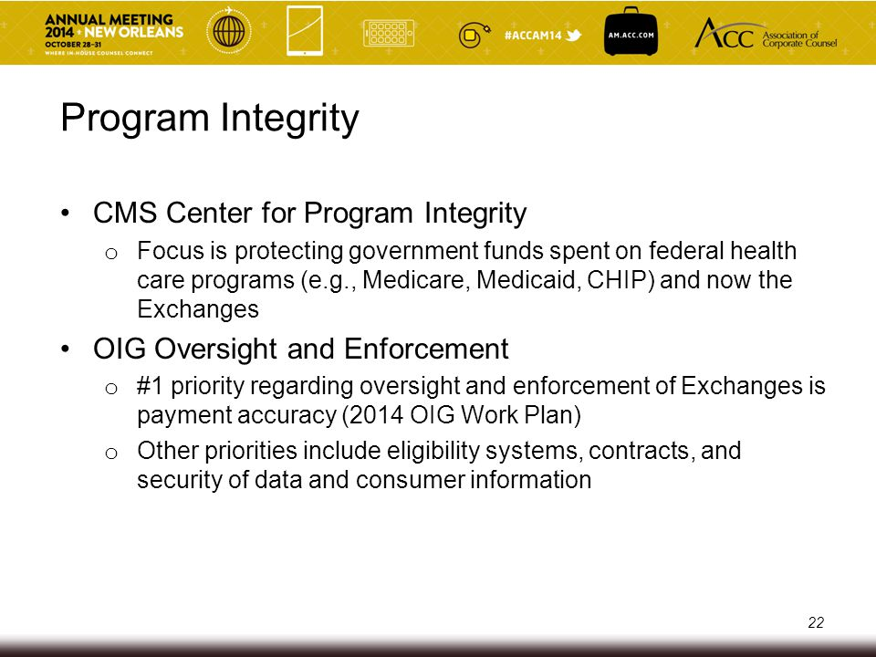 Program Integrity CMS Center for Program Integrity o Focus is protecting government funds spent on federal health care programs (e.g., Medicare, Medic