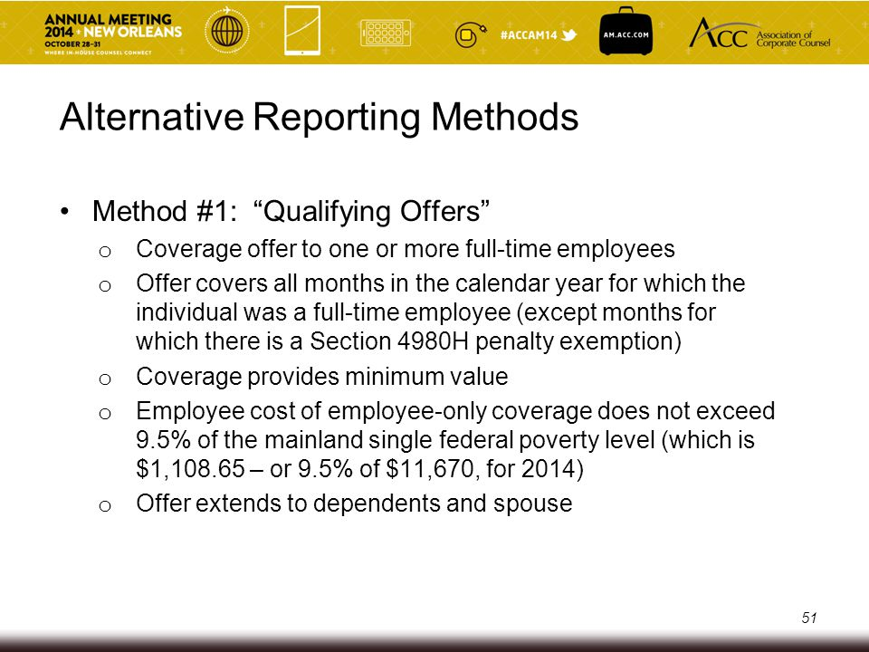 "Alternative Reporting Methods Method #1: ""Qualifying Offers"" o Coverage offer to one or more full-time employees o Offer covers all months in the cale"