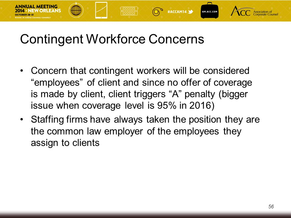 "Contingent Workforce Concerns Concern that contingent workers will be considered ""employees"" of client and since no offer of coverage is made by clien"