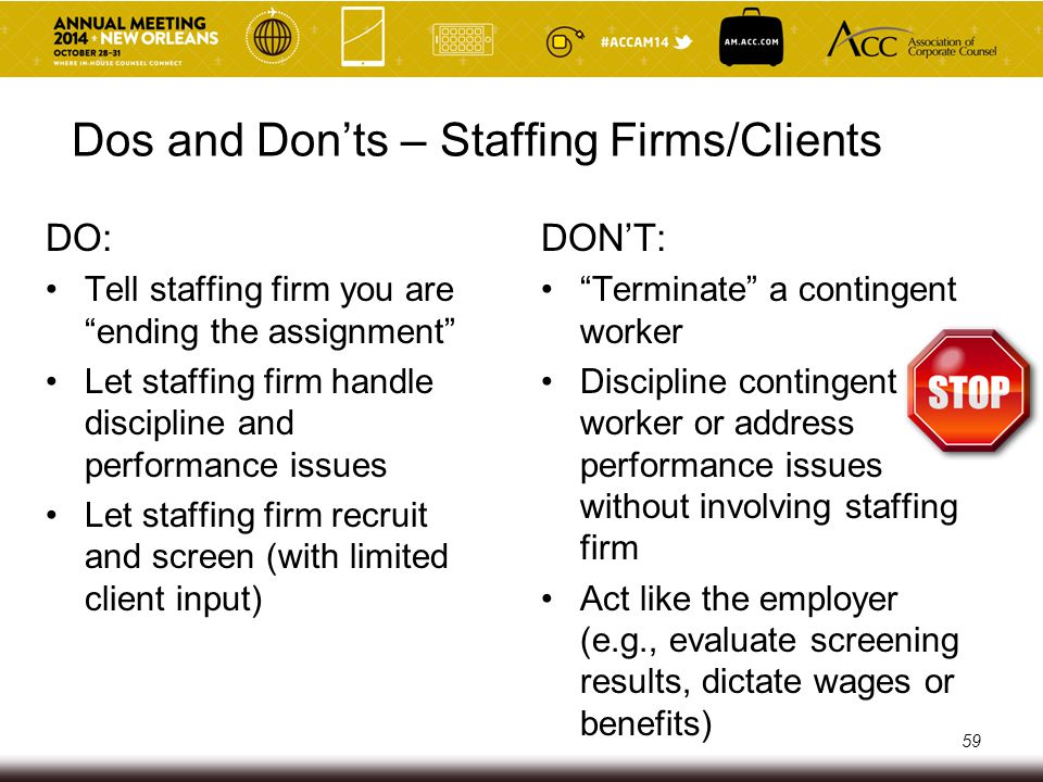 "Dos and Don'ts – Staffing Firms/Clients DO: Tell staffing firm you are ""ending the assignment"" Let staffing firm handle discipline and performance iss"