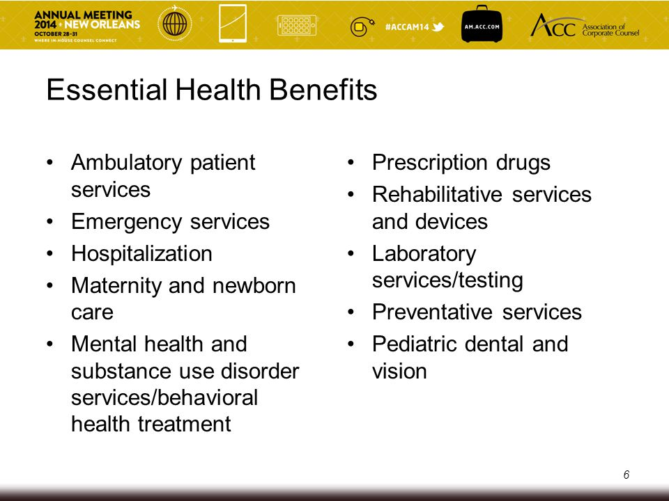 Essential Health Benefits Ambulatory patient services Emergency services Hospitalization Maternity and newborn care Mental health and substance use di