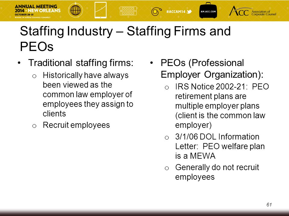 Staffing Industry – Staffing Firms and PEOs Traditional staffing firms: o Historically have always been viewed as the common law employer of employees
