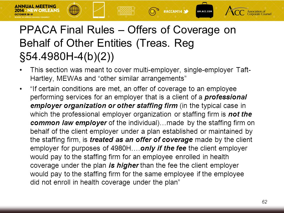 PPACA Final Rules – Offers of Coverage on Behalf of Other Entities (Treas. Reg §54.4980H-4(b)(2)) This section was meant to cover multi-employer, sing