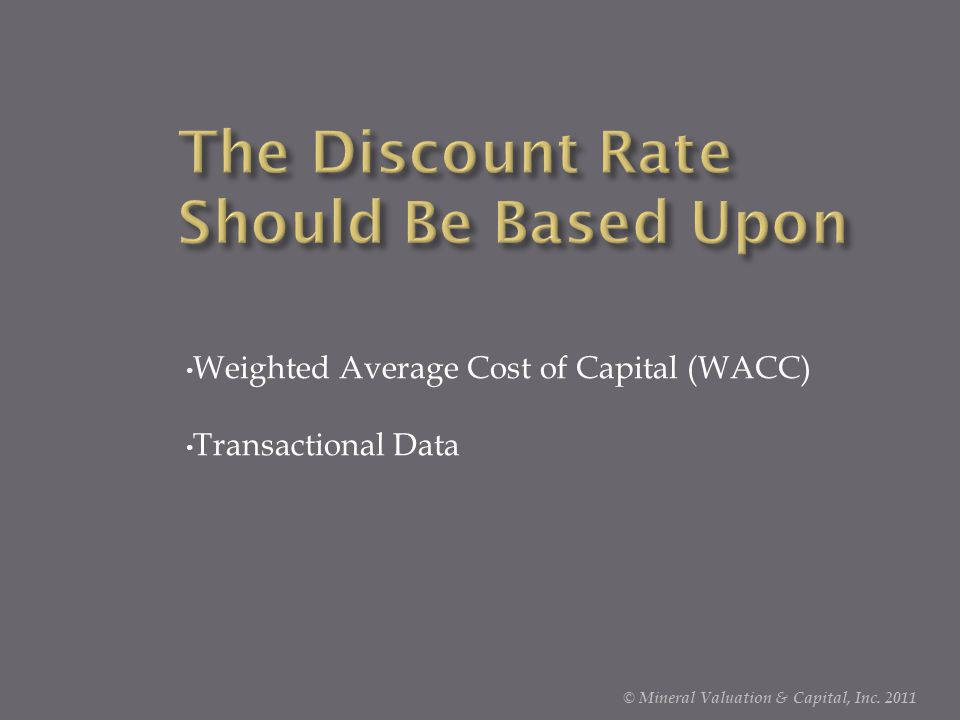 Weighted Average Cost of Capital (WACC) Transactional Data © Mineral Valuation & Capital, Inc. 2011