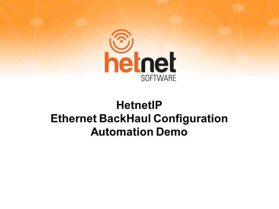 HetnetIP Ethernet BackHaul Configuration Automation Demo