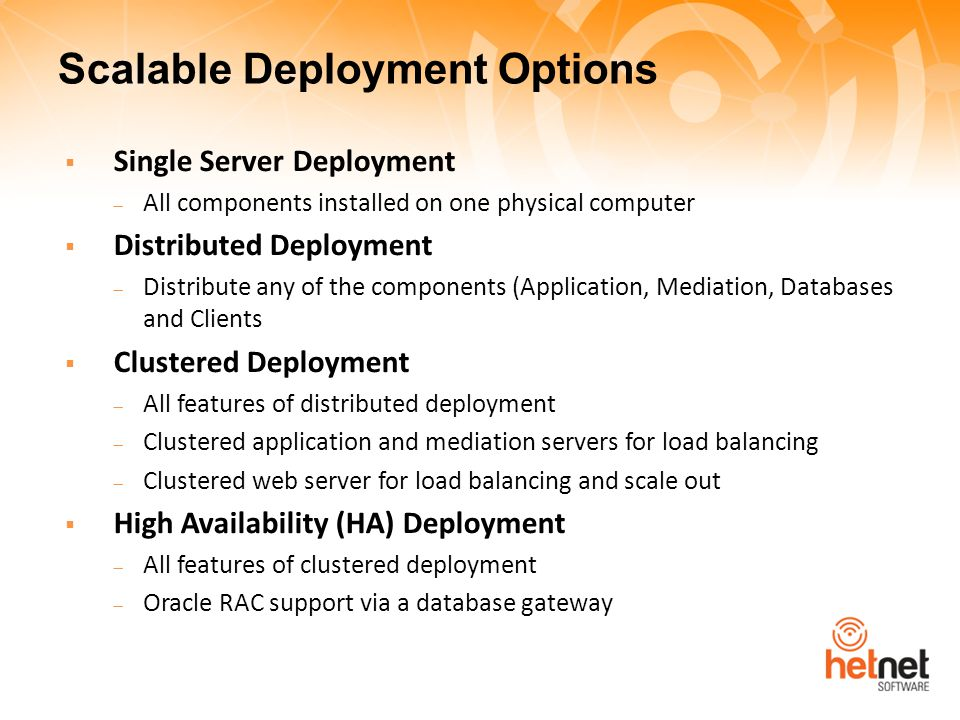 Scalable Deployment Options  Single Server Deployment  All components installed on one physical computer  Distributed Deployment  Distribute any o