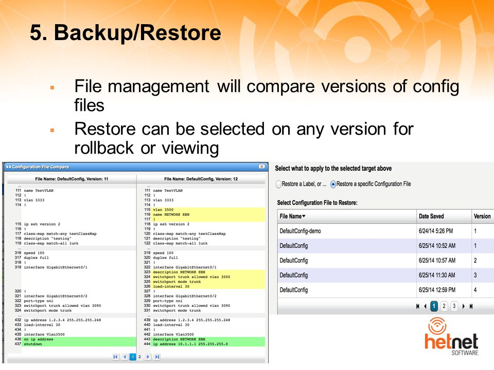 5. Backup/Restore  File management will compare versions of config files  Restore can be selected on any version for rollback or viewing