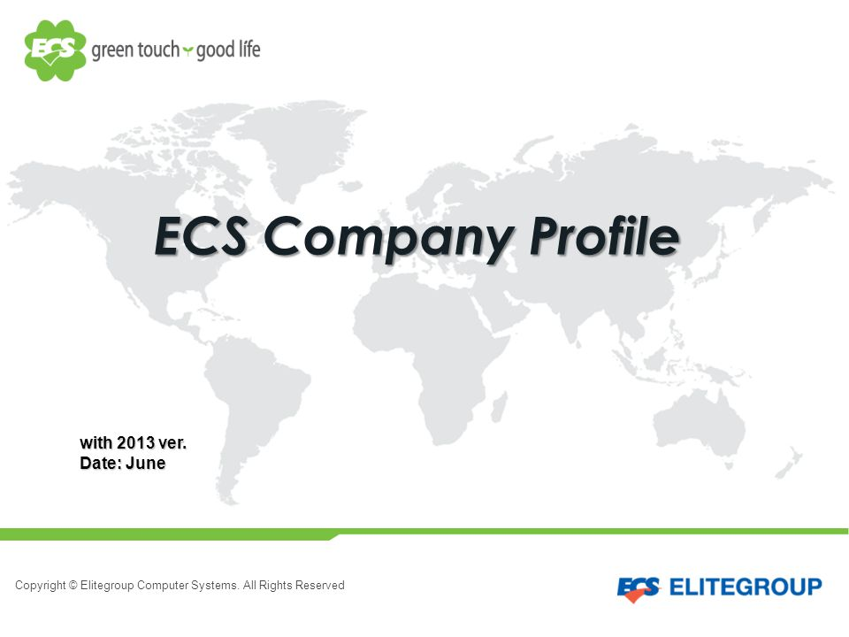 Copyright © Elitegroup Computer Systems. All Rights Reserved ECS Company Profile with 2013 ver.