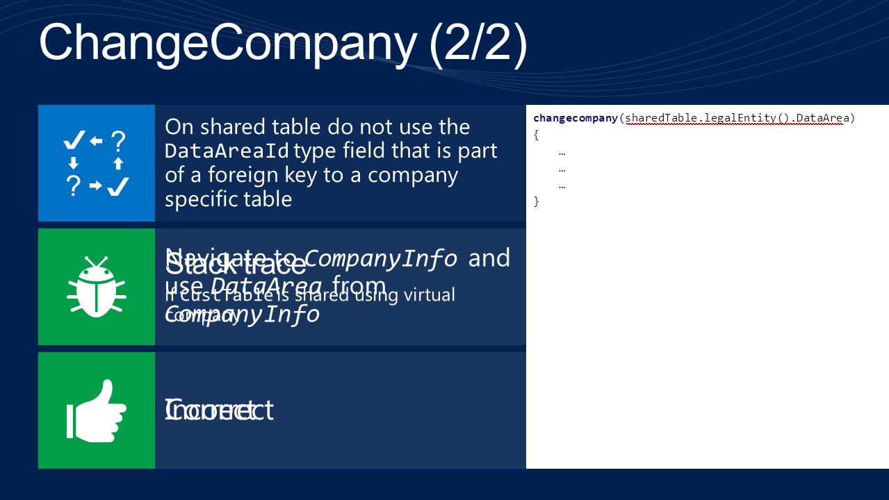 changecompany(sharedTable.CustAccountDataAreaId) { … } changecompany(sharedTable.legalEntity().DataArea) { … }