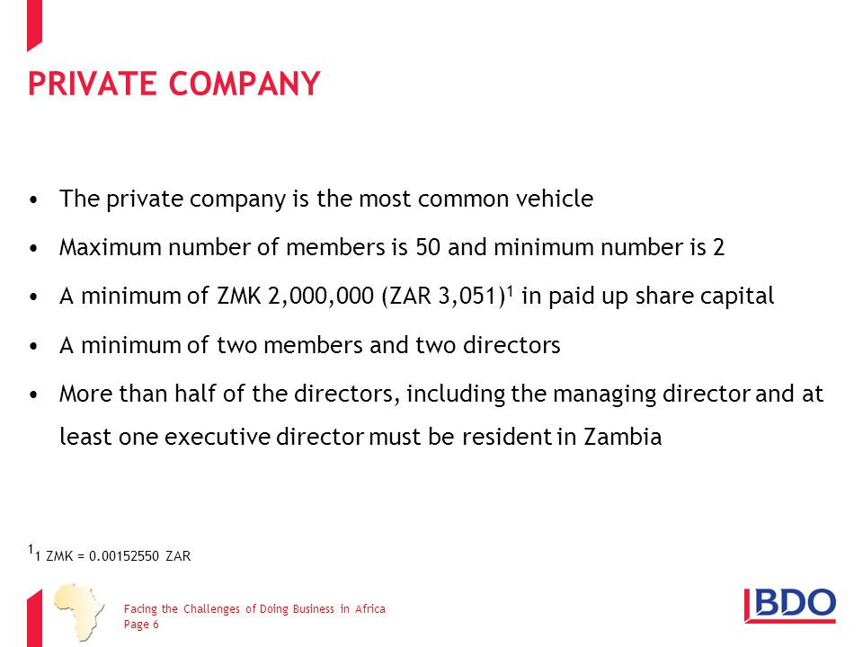 PRIVATE COMPANY The private company is the most common vehicle Maximum number of members is 50 and minimum number is 2 A minimum of ZMK 2,000,000 (ZAR
