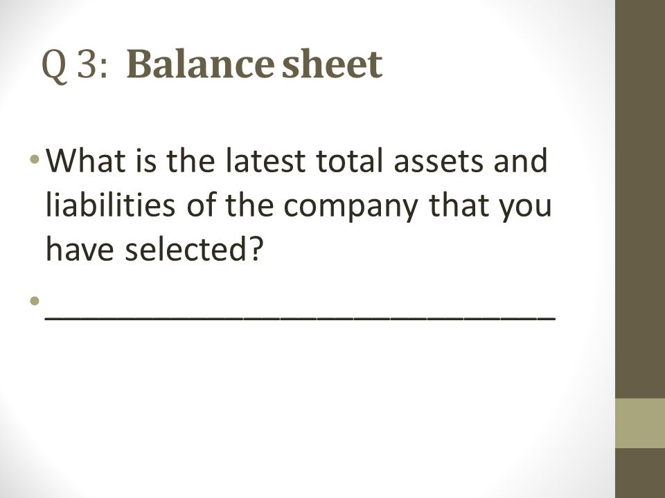 Q 3: Balance sheet What is the latest total assets and liabilities of the company that you have selected.