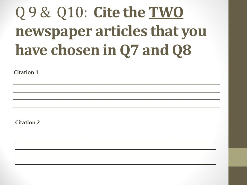 Q 9 & Q10: Cite the TWO newspaper articles that you have chosen in Q7 and Q8 ___________________________________________________________________ ___________________________________________________________________ Citation 1 Citation 2 _________________________________________________________________ _________________________________________________________________
