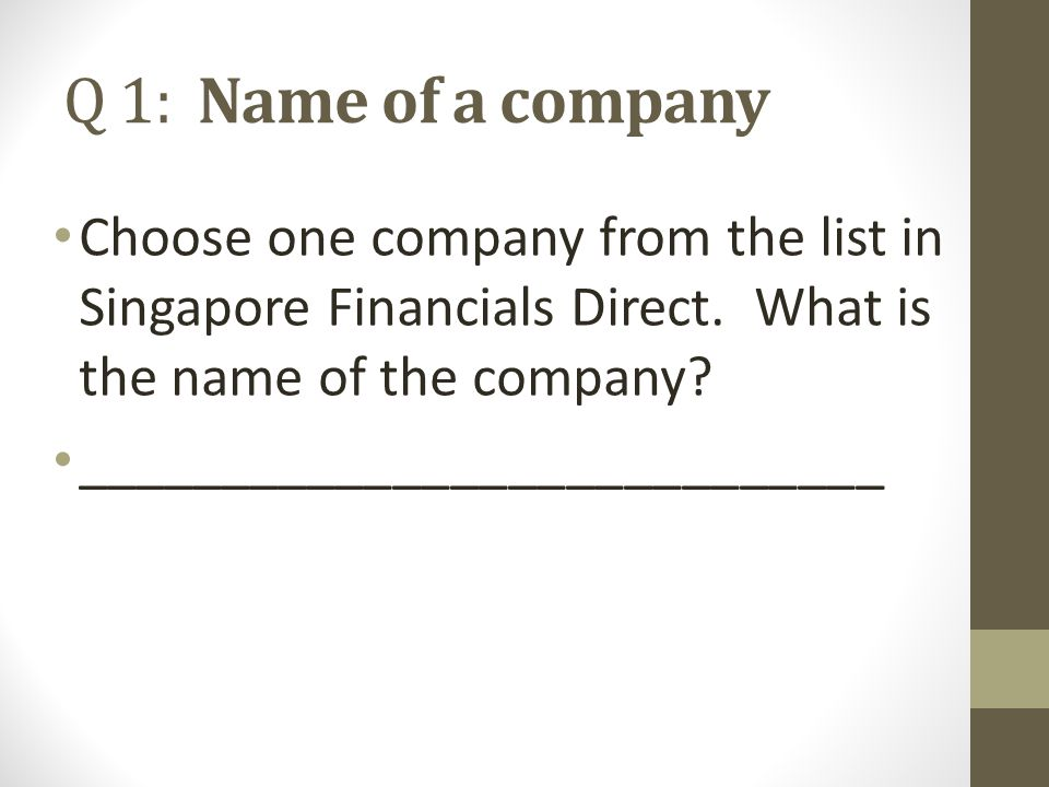 Q 1: Name of a company Choose one company from the list in Singapore Financials Direct.